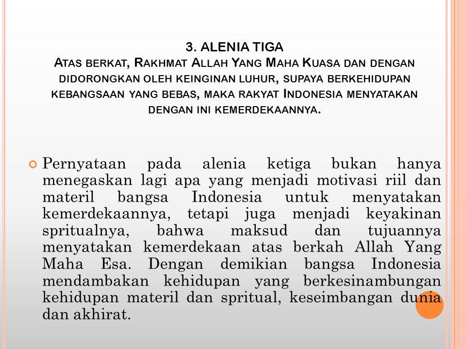 3. ALENIA TIGA A TAS BERKAT, R AKHMAT A LLAH Y ANG M AHA K UASA DAN DENGAN DIDORONGKAN OLEH KEINGINAN LUHUR, SUPAYA BERKEHIDUPAN KEBANGSAAN YANG BEBAS