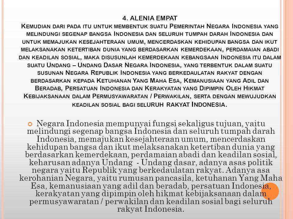 4. ALENIA EMPAT K EMUDIAN DARI PADA ITU UNTUK MEMBENTUK SUATU P EMERINTAH N EGARA I NDONESIA YANG MELINDUNGI SEGENAP BANGSA I NDONESIA DAN SELURUH TUM