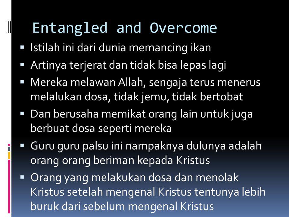 Entangled and Overcome  Istilah ini dari dunia memancing ikan  Artinya terjerat dan tidak bisa lepas lagi  Mereka melawan Allah, sengaja terus mene