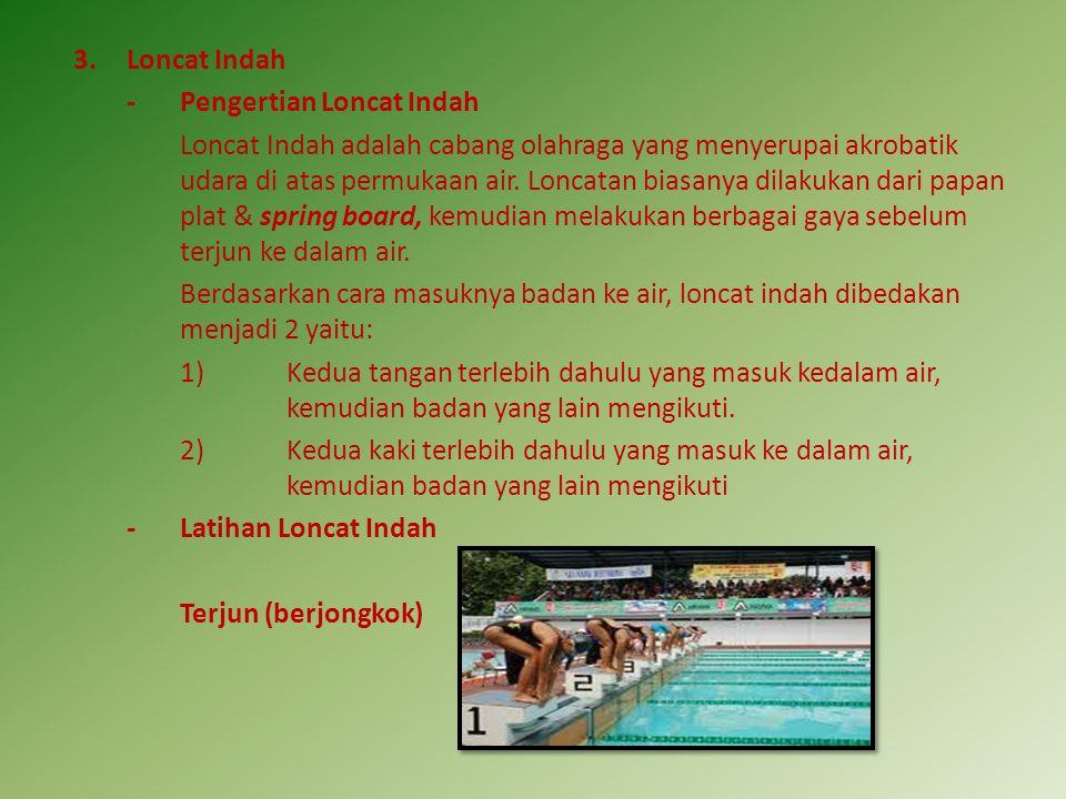 3.Loncat Indah - Pengertian Loncat Indah Loncat Indah adalah cabang olahraga yang menyerupai akrobatik udara di atas permukaan air. Loncatan biasanya