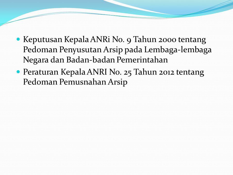 Keputusan Kepala ANRi No. 9 Tahun 2000 tentang Pedoman Penyusutan Arsip pada Lembaga-lembaga Negara dan Badan-badan Pemerintahan Peraturan Kepala ANRI