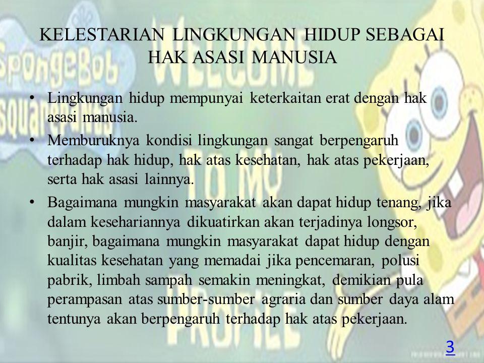 Lingkungan hidup telah mendapat pengaturan dalam konstitusi Indonesia.