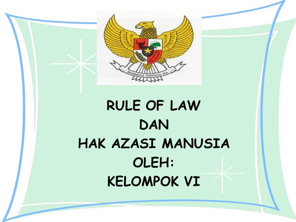 RULE OF LAW DAN HAK AZASI MANUSIA OLEH: KELOMPOK VI