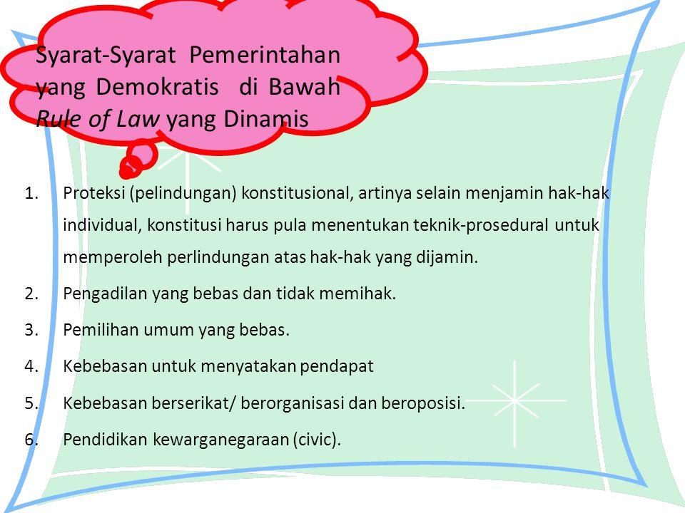 1.Proteksi (pelindungan) konstitusional, artinya selain menjamin hak-hak individual, konstitusi harus pula menentukan teknik-prosedural untuk memperol