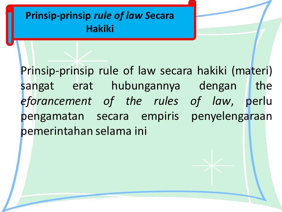 Prinsip-prinsip rule of law secara hakiki (materi) sangat erat hubungannya dengan the eforancement of the rules of law, perlu pengamatan secara empiri