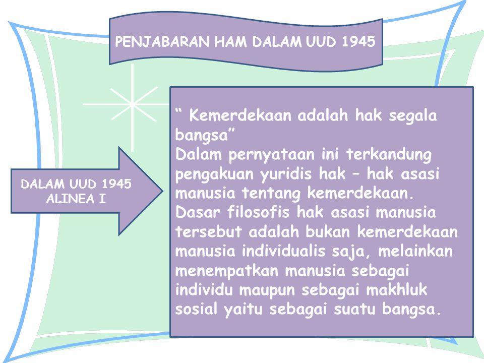 """PENJABARAN HAM DALAM UUD 1945 DALAM UUD 1945 ALINEA I """" Kemerdekaan adalah hak segala bangsa"""" Dalam pernyataan ini terkandung pengakuan yuridis hak –"""