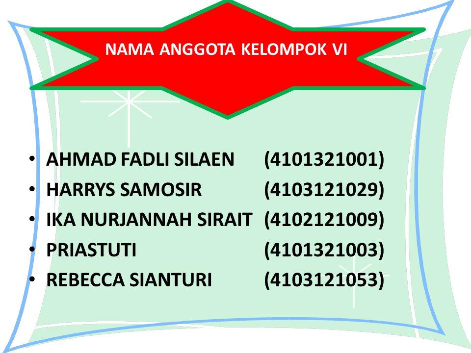 AHMAD FADLI SILAEN(4101321001) HARRYS SAMOSIR(4103121029) IKA NURJANNAH SIRAIT(4102121009) PRIASTUTI(4101321003) REBECCA SIANTURI(4103121053) NAMA ANG