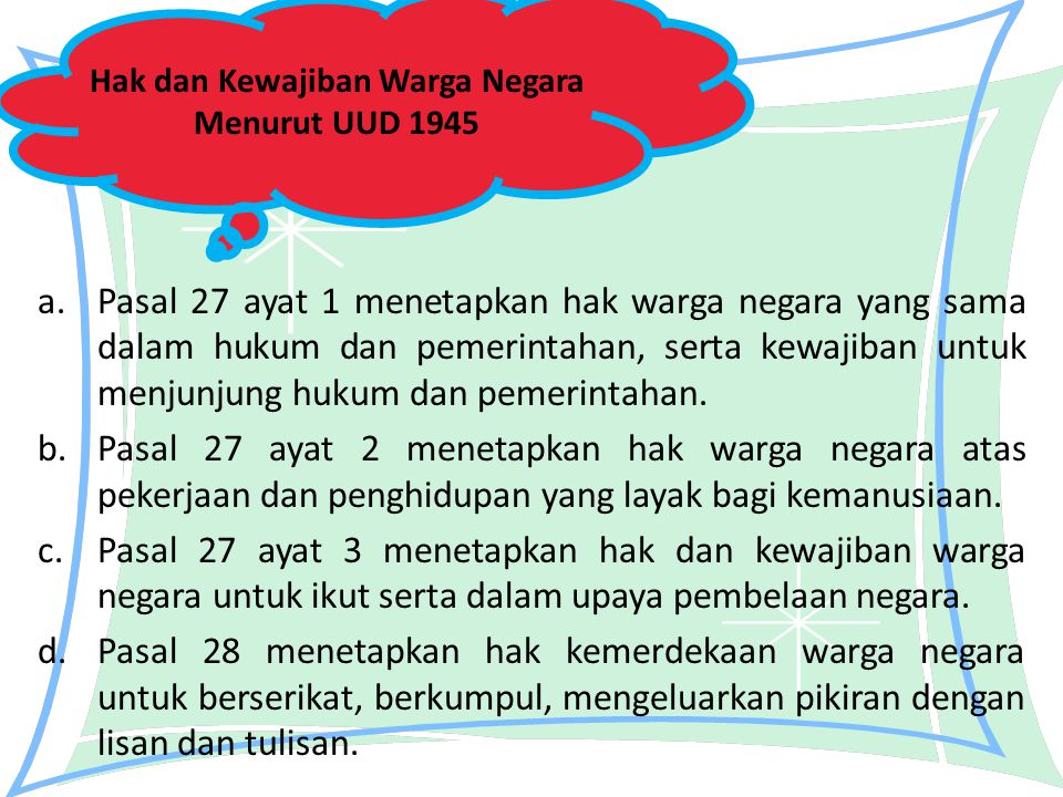 a.Pasal 27 ayat 1 menetapkan hak warga negara yang sama dalam hukum dan pemerintahan, serta kewajiban untuk menjunjung hukum dan pemerintahan. b.Pasal