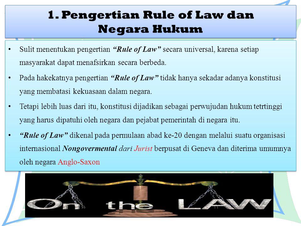 """1. Pengertian Rule of Law dan Negara Hukum Sulit menentukan pengertian """"Rule of Law"""" secara universal, karena setiap masyarakat dapat menafsirkan seca"""