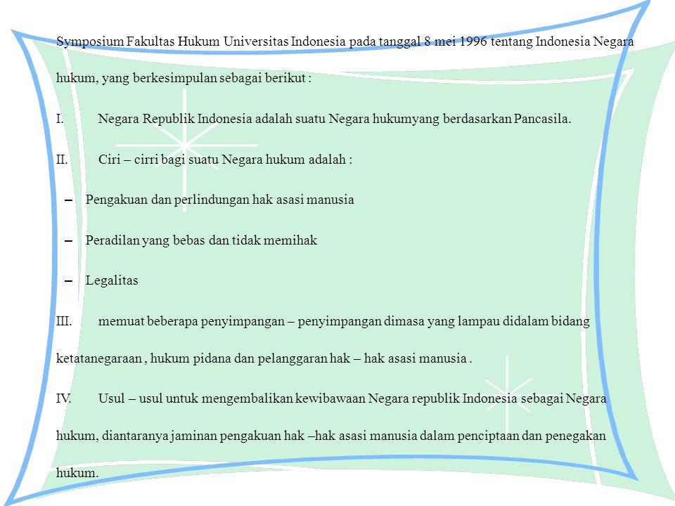 Symposium Fakultas Hukum Universitas Indonesia pada tanggal 8 mei 1996 tentang Indonesia Negara hukum, yang berkesimpulan sebagai berikut : I.Negara R