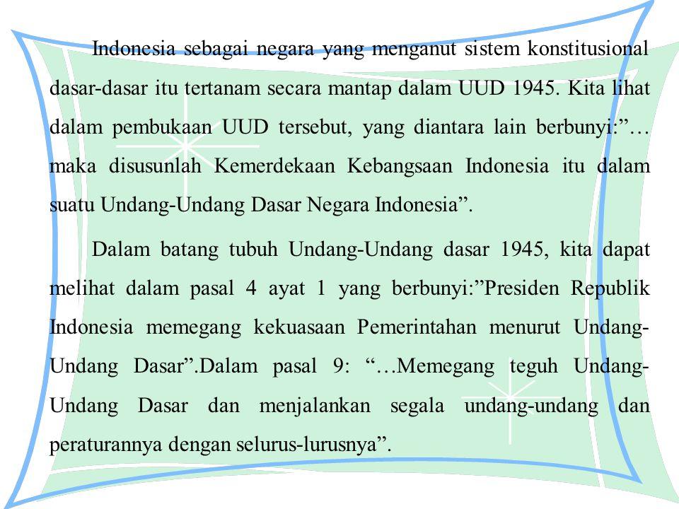 Indonesia sebagai negara yang menganut sistem konstitusional dasar-dasar itu tertanam secara mantap dalam UUD 1945. Kita lihat dalam pembukaan UUD ter