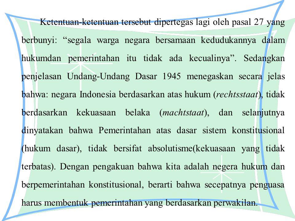 """Ketentuan-ketentuan tersebut dipertegas lagi oleh pasal 27 yang berbunyi: """"segala warga negara bersamaan kedudukannya dalam hukumdan pemerintahan itu"""