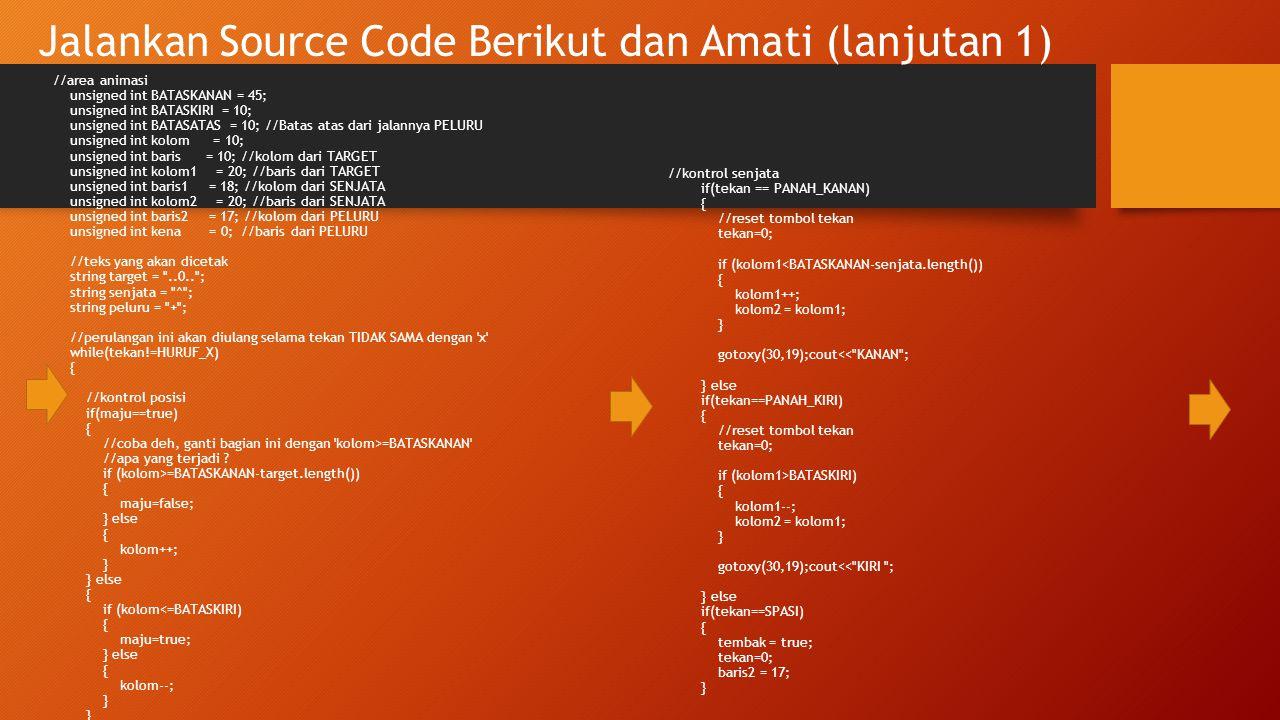 Jalankan Source Code Berikut dan Amati (lanjutan 1) //area animasi unsigned int BATASKANAN = 45; unsigned int BATASKIRI = 10; unsigned int BATASATAS =