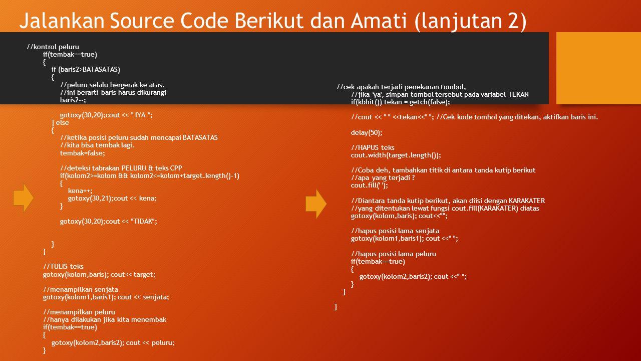 Jalankan Source Code Berikut dan Amati (lanjutan 2) //kontrol peluru if(tembak==true) { if (baris2>BATASATAS) { //peluru selalu bergerak ke atas. //in