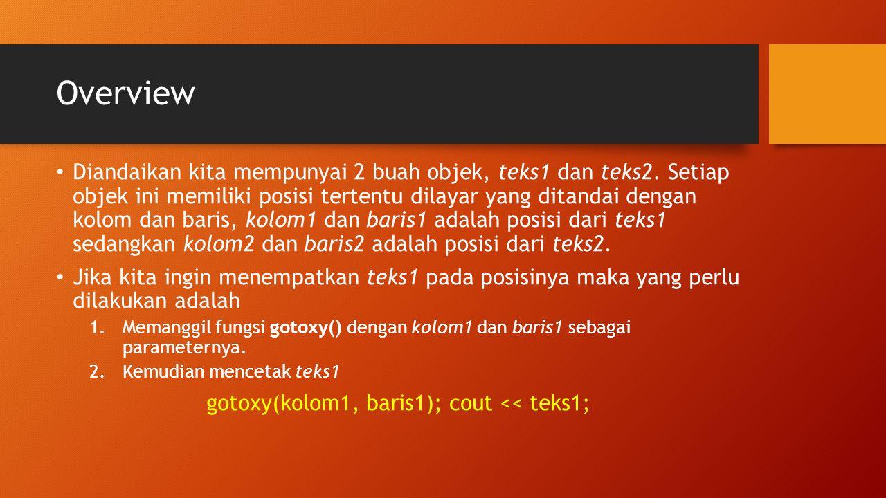 Overview Diandaikan kita mempunyai 2 buah objek, teks1 dan teks2. Setiap objek ini memiliki posisi tertentu dilayar yang ditandai dengan kolom dan bar