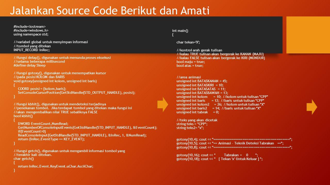 Jalankan Source Code Berikut dan Amati (lanjutan) //perulangan ini akan diulang selama tekan TIDAK SAMA dengan x while(tekan!= x ) { //kontrol posisi teks CPP if(maju==true) { //coba deh, ganti bagian ini dengan kolom>=BATASKANAN //apa yang terjadi .