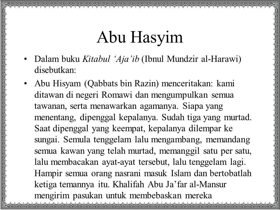 Abu Hasyim Dalam buku Kitabul 'Aja'ib (Ibnul Mundzir al-Harawi) disebutkan: Abu Hisyam (Qabbats bin Razin) menceritakan: kami ditawan di negeri Romawi dan mengumpulkan semua tawanan, serta menawarkan agamanya.