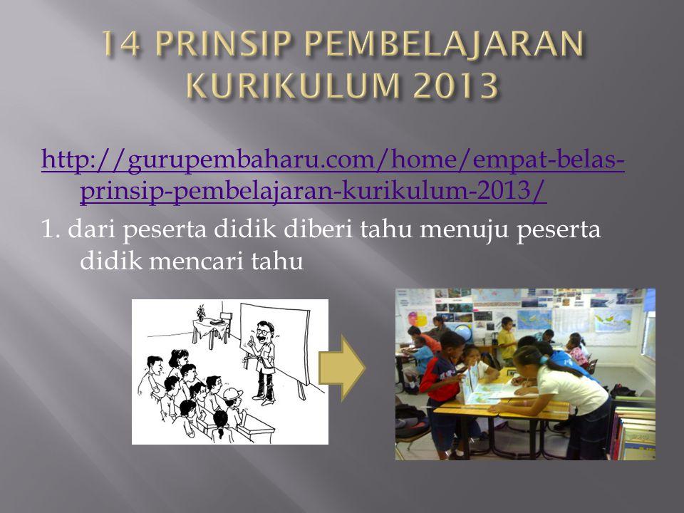http://gurupembaharu.com/home/empat-belas- prinsip-pembelajaran-kurikulum-2013/ 1. dari peserta didik diberi tahu menuju peserta didik mencari tahu
