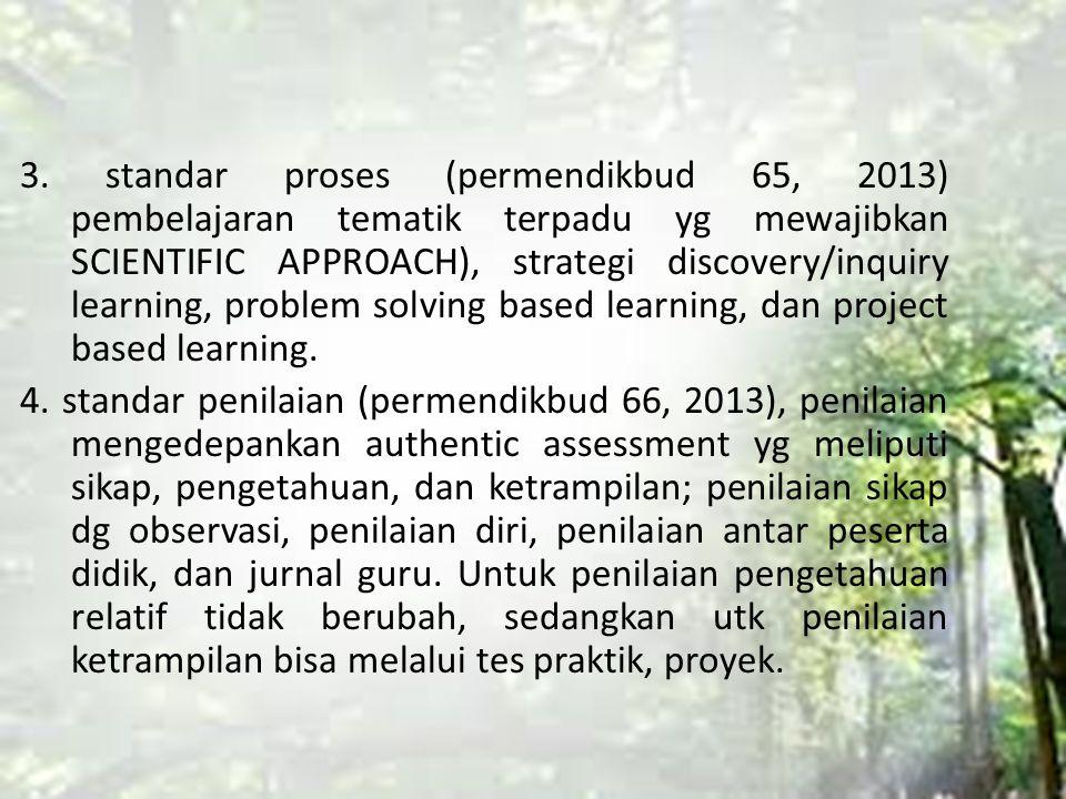 3. standar proses (permendikbud 65, 2013) pembelajaran tematik terpadu yg mewajibkan SCIENTIFIC APPROACH), strategi discovery/inquiry learning, proble