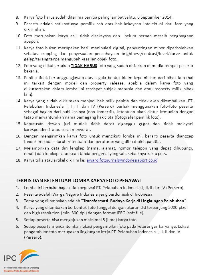 8.Karya foto harus sudah diterima panitia paling lambat Sabtu, 6 September 2014. 9.Peserta adalah satu-satunya pemilik sah atas hak kekayaan intelektu