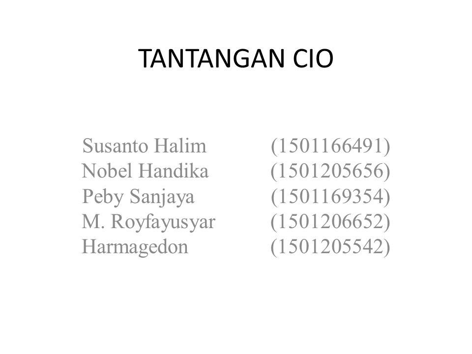 TANTANGAN CIO Susanto Halim(1501166491) Nobel Handika(1501205656) Peby Sanjaya(1501169354) M. Royfayusyar(1501206652) Harmagedon(1501205542)