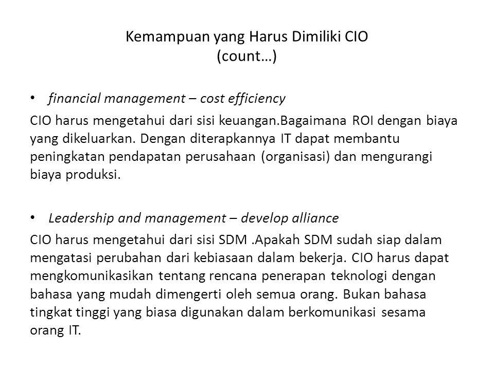Kemampuan yang Harus Dimiliki CIO (count…) financial management – cost efficiency CIO harus mengetahui dari sisi keuangan.Bagaimana ROI dengan biaya y