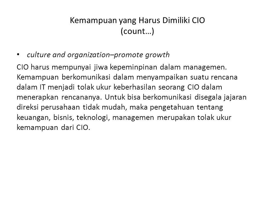 Kemampuan yang Harus Dimiliki CIO (count…) culture and organization–promote growth CIO harus mempunyai jiwa kepeminpinan dalam managemen. Kemampuan be