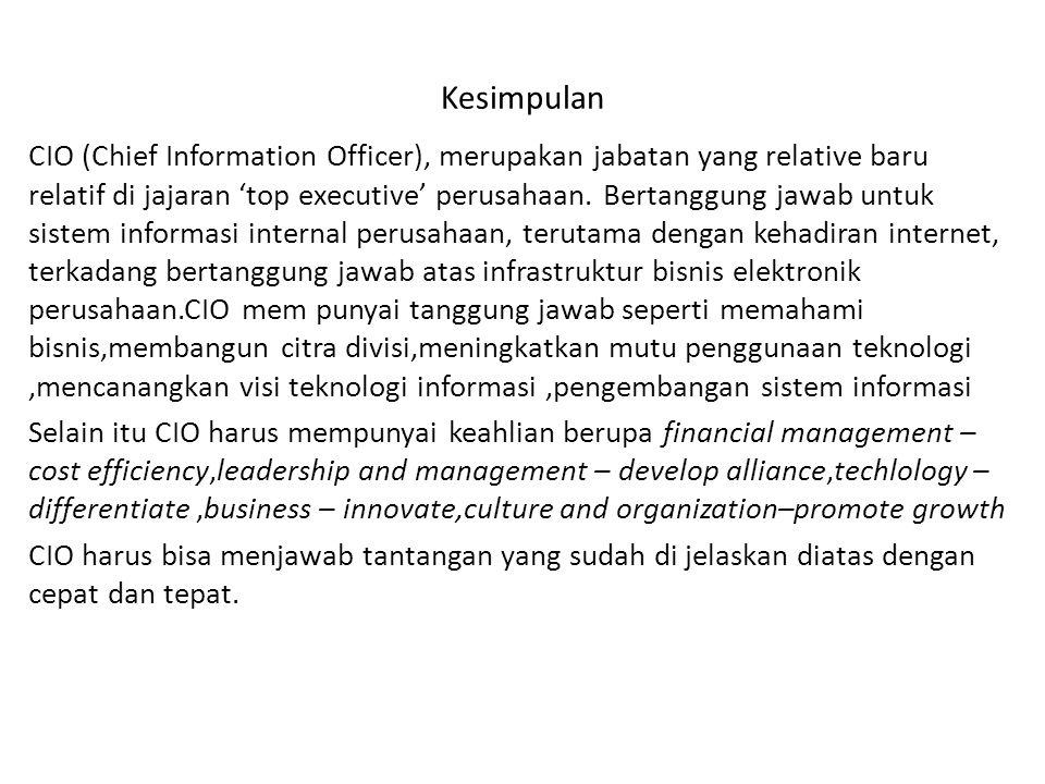 Kesimpulan CIO (Chief Information Officer), merupakan jabatan yang relative baru relatif di jajaran 'top executive' perusahaan. Bertanggung jawab untu