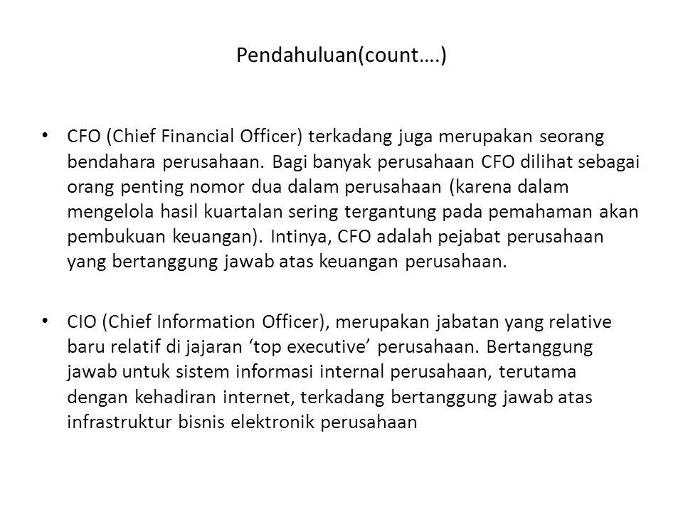 CFO (Chief Financial Officer) terkadang juga merupakan seorang bendahara perusahaan. Bagi banyak perusahaan CFO dilihat sebagai orang penting nomor du