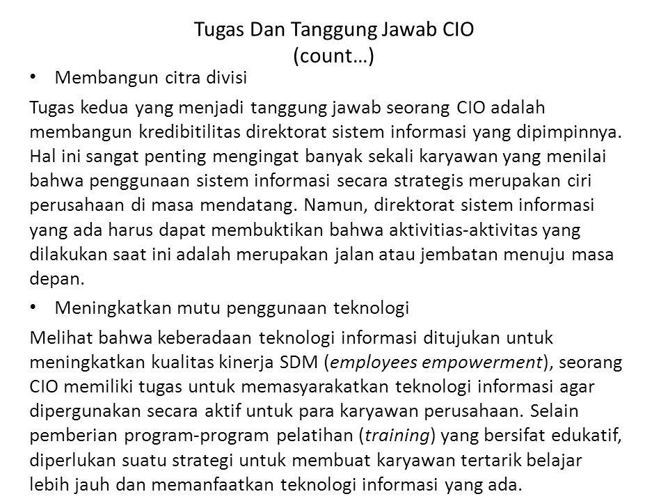 Tugas Dan Tanggung Jawab CIO (count…) Membangun citra divisi Tugas kedua yang menjadi tanggung jawab seorang CIO adalah membangun kredibitilitas direk