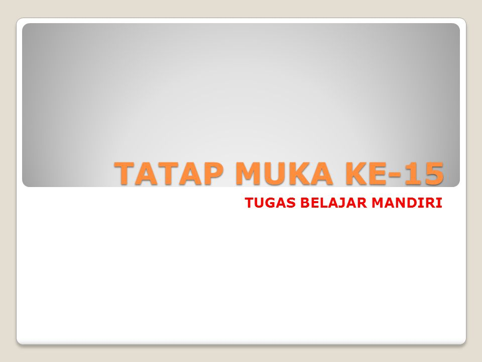 TATAP MUKA KE-15 TUGAS BELAJAR MANDIRI