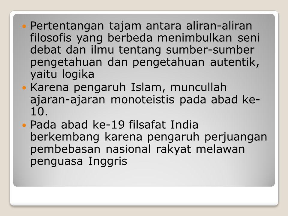 Pertentangan tajam antara aliran-aliran filosofis yang berbeda menimbulkan seni debat dan ilmu tentang sumber-sumber pengetahuan dan pengetahuan autentik, yaitu logika Karena pengaruh Islam, muncullah ajaran-ajaran monoteistis pada abad ke- 10.