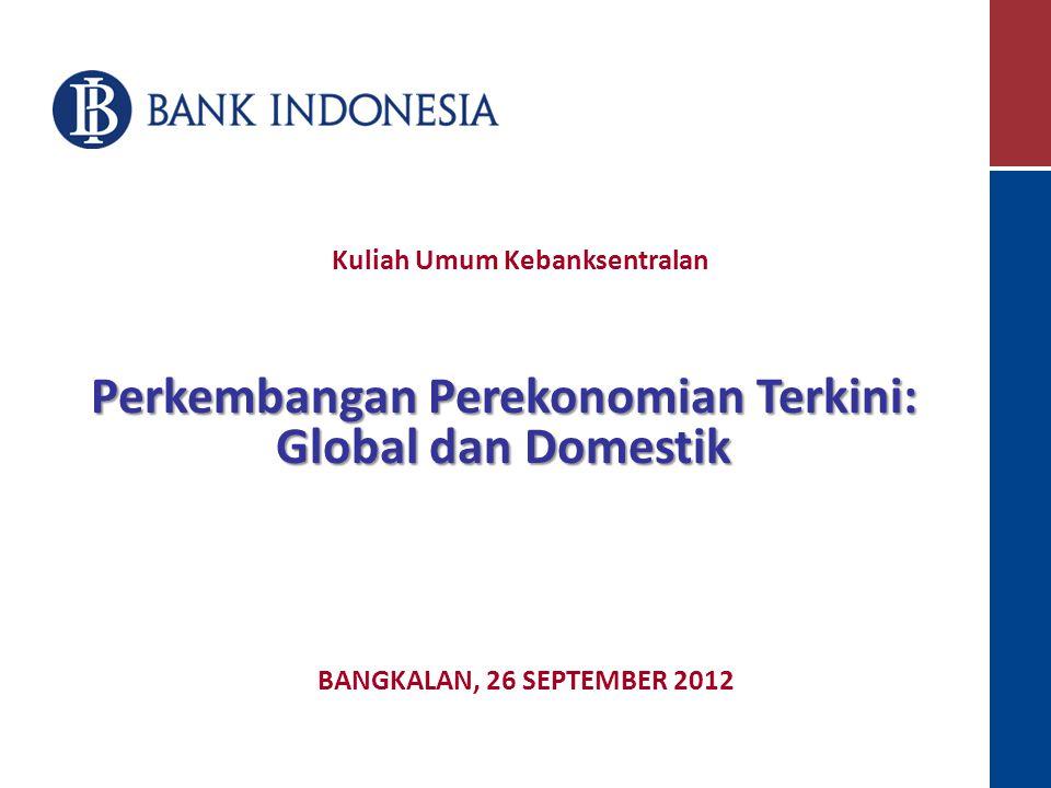BANGKALAN, 26 SEPTEMBER 2012 Perkembangan Perekonomian Terkini: Global dan Domestik Kuliah Umum Kebanksentralan