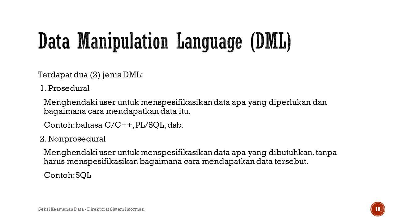 Terdapat dua (2) jenis DML: 1. Prosedural Menghendaki user untuk menspesifikasikan data apa yang diperlukan dan bagaimana cara mendapatkan data itu. C