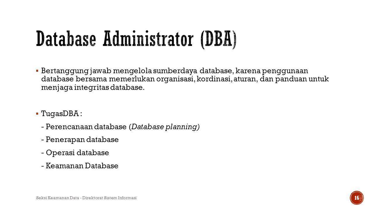  Bertanggung jawab mengelola sumberdaya database, karena penggunaan database bersama memerlukan organisasi, kordinasi, aturan, dan panduan untuk menj