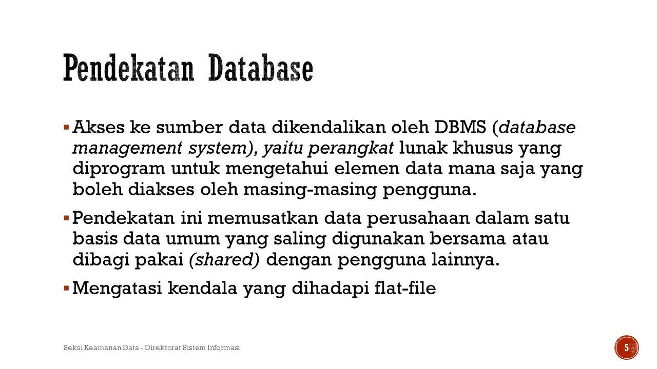  Akses ke sumber data dikendalikan oleh DBMS (database management system), yaitu perangkat lunak khusus yang diprogram untuk mengetahui elemen data m