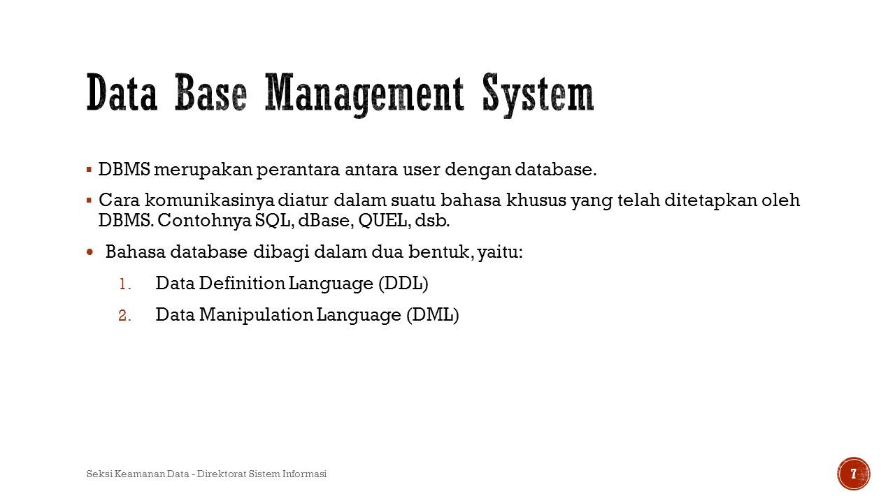  DBMS merupakan perantara antara user dengan database.  Cara komunikasinya diatur dalam suatu bahasa khusus yang telah ditetapkan oleh DBMS. Contohn