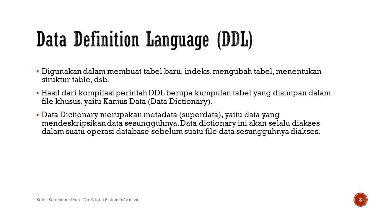  Digunakan dalam membuat tabel baru, indeks, mengubah tabel, menentukan struktur table, dsb.  Hasil dari kompilasi perintah DDL berupa kumpulan tabe