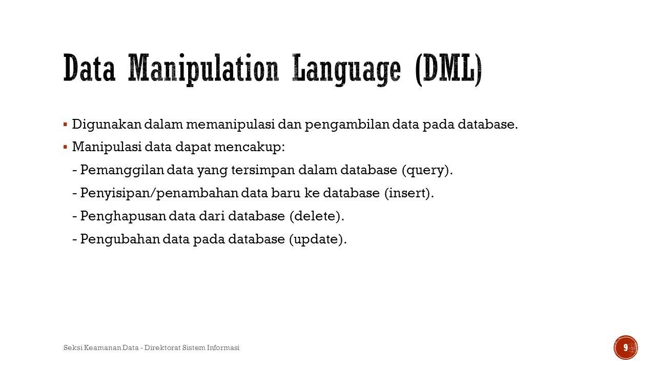  Digunakan dalam memanipulasi dan pengambilan data pada database.  Manipulasi data dapat mencakup: - Pemanggilan data yang tersimpan dalam database
