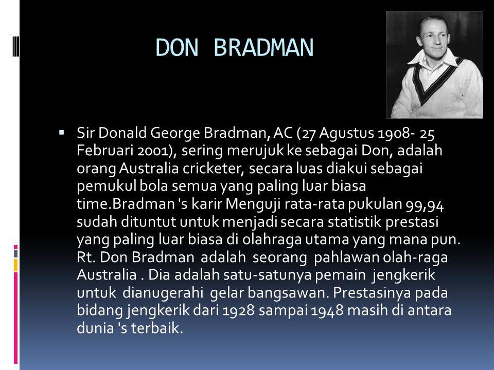 DON BRADMAN  Sir Donald George Bradman, AC (27 Agustus 1908- 25 Februari 2001), sering merujuk ke sebagai Don, adalah orang Australia cricketer, seca