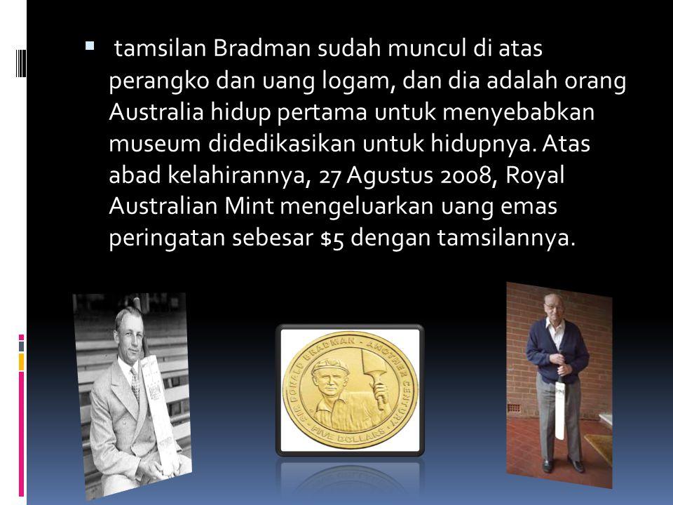 tamsilan Bradman sudah muncul di atas perangko dan uang logam, dan dia adalah orang Australia hidup pertama untuk menyebabkan museum didedikasikan u