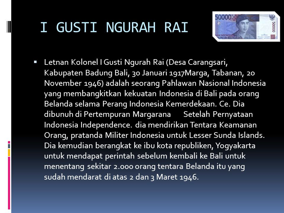  Statue of I Gusti Ngurah Rai, Bali.Ngurah Rai mengetahui bahwa angkatan perang republiken bercabang dan dia bekerja dengan keras untuk menyatukan kembali mereka.