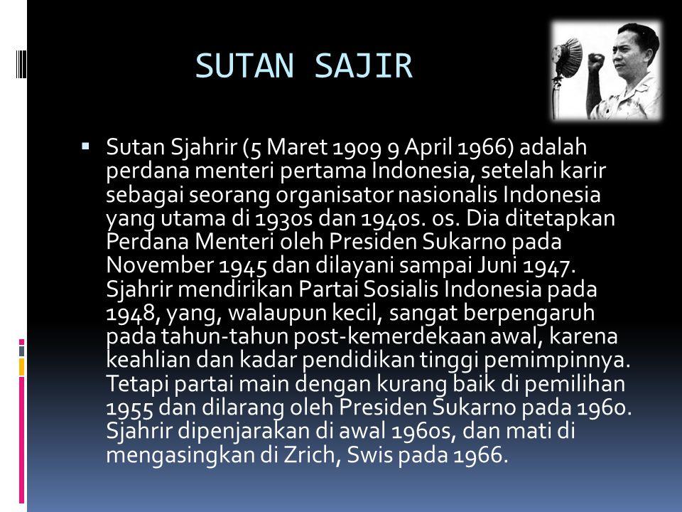 SUTAN SAJIR  Sutan Sjahrir (5 Maret 1909 9 April 1966) adalah perdana menteri pertama Indonesia, setelah karir sebagai seorang organisator nasionalis