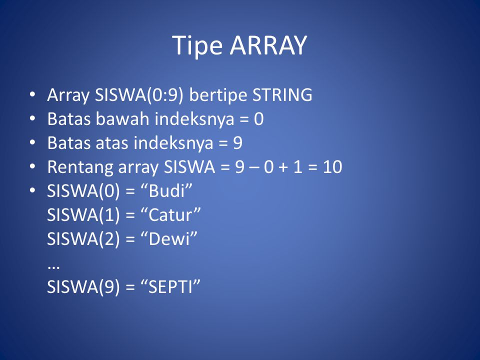 Pemetaan Array ke Memori ArrayMemori/Storage Address awal dari elemen ke-i adalah: B + (i-1) * S B = Address awal; S = ukuran memori A Y R T N A Y R T N Address Awal