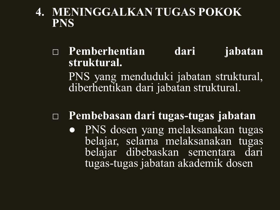 4.MENINGGALKAN TUGAS POKOK PNS □Pemberhentian dari jabatan struktural.