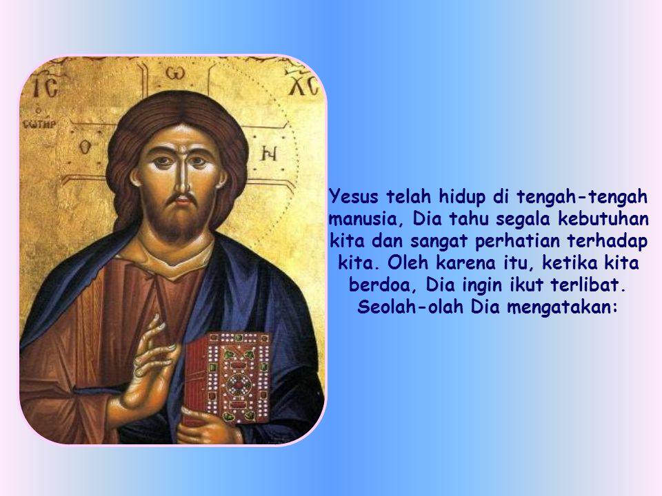Namun perhatikanlah dengan baik: Dia mengatakan kepada anda bagaimana anda semestinya menyampaikan permohonan anda kepada Bapa, yaitu dalam namaKu , kata Yesus.