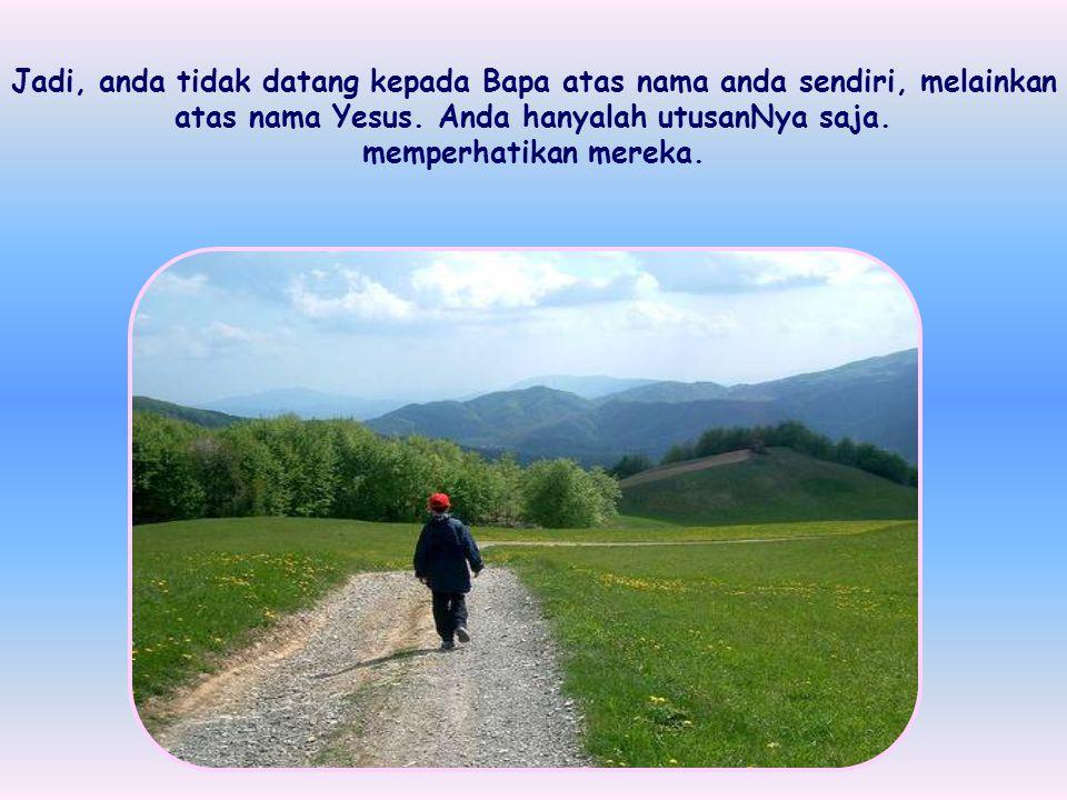 """""""Pergilah kepada Bapa atas namaKu dan mintalah apapun yang engkau mau"""". Yesus tahu bahwa BapaNya tidak akan menolak permintaanNya karena Dia adalah Pu"""