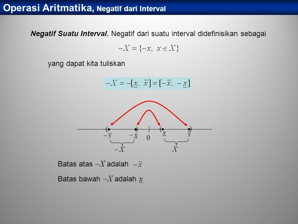 Operasi Aritmatika, Negatif dari Interval Negatif Suatu Interval. Negatif dari suatu interval didefinisikan sebagai yang dapat kita tuliskan 0 ( x ) X