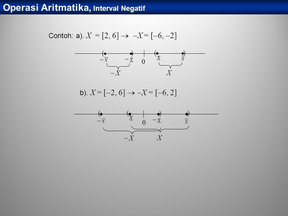 Contoh: a). X = [2, 6]   X = [  6,  2] 0 ( x ) X )  x x (  X b). X = [  2, 6]   X = [  6, 2] 0 ( x ) X )  x x (  X Operasi Aritmatika, I