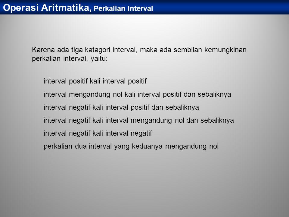Karena ada tiga katagori interval, maka ada sembilan kemungkinan perkalian interval, yaitu: interval positif kali interval positif interval mengandung